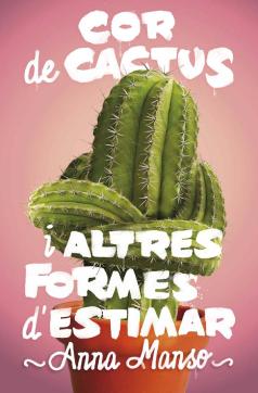 """Coberta de """"Cor de cactus i altres formes d'estimar"""" (Anna Manso)"""