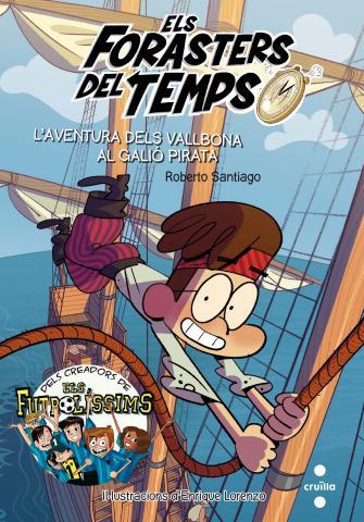 ElsForastersdel temps 4:L'aventura dels Vallbona al galió pirata